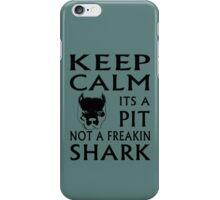 keep calm its a pit not a freakin shark iPhone Case/Skin