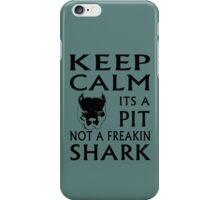 keep calm its a pit not a freakin shark iPhone Case/Skin