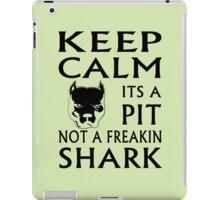 keep calm its a pit not a freakin shark iPad Case/Skin