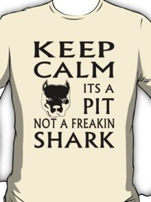 keep calm its a pit not a freakin shark T-Shirt