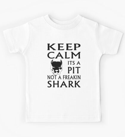 keep calm its a pit not a freakin shark Kids Tee