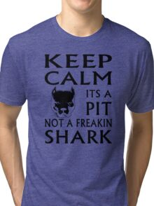 keep calm its a pit not a freakin shark Tri-blend T-Shirt