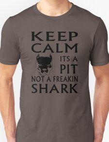 keep calm its a pit not a freakin shark T-Shirt