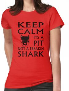 keep calm its a pit not a freakin shark Womens Fitted T-Shirt