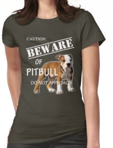 caution - beware of pitbull do not approach Womens Fitted T-Shirt