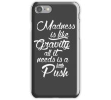 Madness is like gravity iPhone Case/Skin