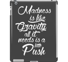 Madness is like gravity iPad Case/Skin