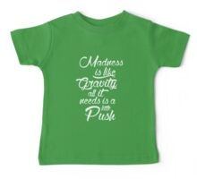 Madness is like gravity Baby Tee
