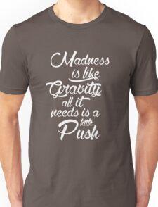 Madness is like gravity Unisex T-Shirt