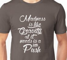 Madness is like gravity Unisex T-Shirt