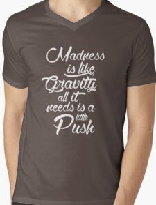 Madness is like gravity Mens V-Neck T-Shirt