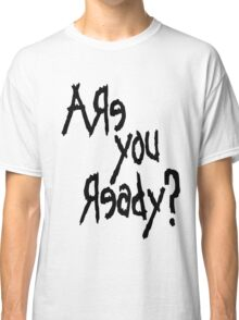 Are You Ready? (Black text) Classic T-Shirt