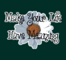Make you Life Have Meaning T-Shirt