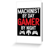 Machinist by Day Gamer by Night  Greeting Card