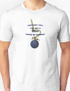 what can I say, I've got a grape sense of humour T-Shirt