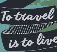 To travel is to live Sticker