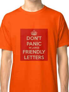 don't panic in large friendly letters Classic T-Shirt