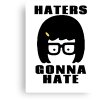 Tina Belcher, Haters Gonna Hate t-shirt Canvas Print