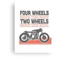 four wheels moves the body two wheels moves the soul Canvas Print