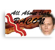 All about that Bacon! Canvas Print