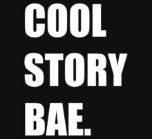 Cool Story Bae.  by Jeff Newell