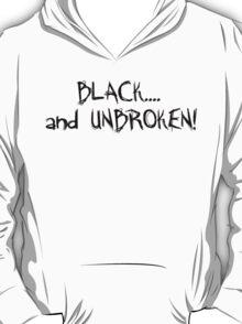 BLACK....and UNBROKEN! T-Shirt