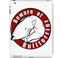Beware of the Bull Terrier! iPad Case/Skin