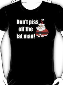Don't Piss Off The Fat Man T-Shirt
