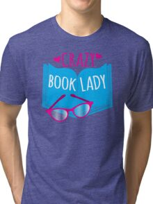 Crazy Book Lady with a pair of glasses and a book in blue Tri-blend T-Shirt