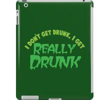 I don't get drunk drunk, I get really DRUNK iPad Case/Skin