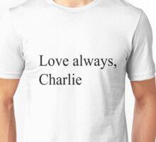Love always, charlie Unisex T-Shirt