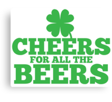 Cheers for all the Beers Canvas Print