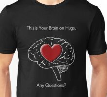 This is Your Brain on Hugs Unisex T-Shirt