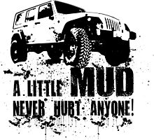 A Little Mud Never Hurt Anyone by jeepstyletees