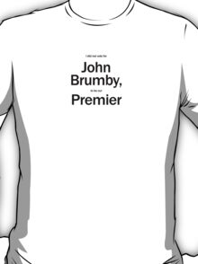 I didn't vote for Brumby to be Premier T-Shirt