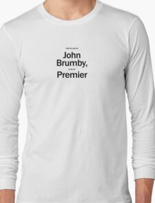 I didn't vote for Brumby to be Premier Long Sleeve T-Shirt