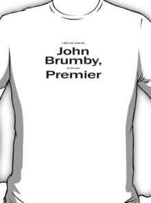 I didn't vote for Brumby to be Premier (2) T-Shirt
