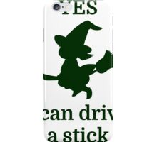 YES I can drive a stick iPhone Case/Skin