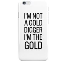I'M NOT A GOLD DIGGER I'M THE GOLD iPhone Case/Skin