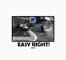 Easy Right! ...maybe Unisex T-Shirt