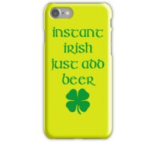 INSTANT IRISH JUST ADD BEER iPhone Case/Skin