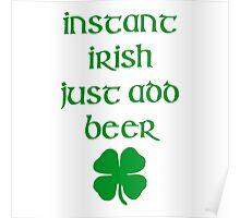 INSTANT IRISH JUST ADD BEER Poster
