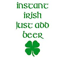 INSTANT IRISH JUST ADD BEER Photographic Print