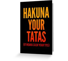 Hakuna Your Tatas Greeting Card