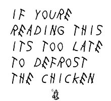 If Your Reading This It's Too Late To Defrost The Chicken by LouisCera