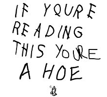 If Your Reading This Your A Hoe by LouisCera