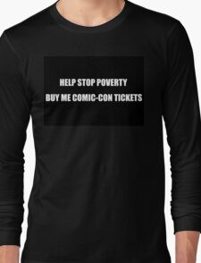 Help Stop Poverty- Buy Me Comic-Con Tickets Long Sleeve T-Shirt