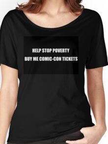 Help Stop Poverty- Buy Me Comic-Con Tickets Women's Relaxed Fit T-Shirt