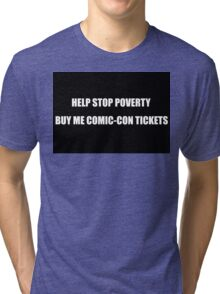 Help Stop Poverty- Buy Me Comic-Con Tickets Tri-blend T-Shirt