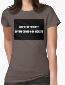 Help Stop Poverty- Buy Me Comic-Con Tickets Womens Fitted T-Shirt